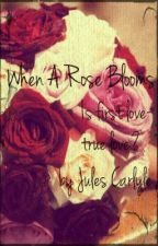 When A Rose Blooms- Book 1 by JulesCarlyle