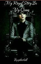 MY ROYAL STORY:BE MY QUEEN 민윤기 FF [ON HOLD] by yoloverhall