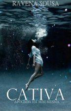 Cativa - Afogada Em Mim Mesma by RavenaSousa21