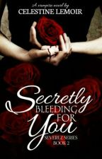 Secretly Bleeding For You (Severuz Series Book 2) by Celestine_Lemoir