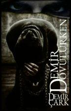 Demir Dövülürken by DemirCark