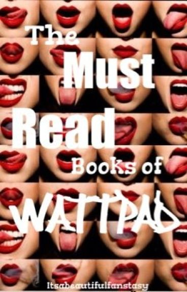 The Must Read Books of Wattpad!