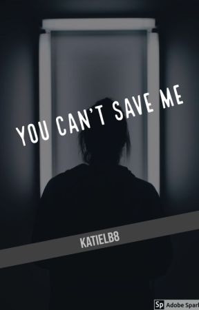 You Can't Save Me  by KatieLB8