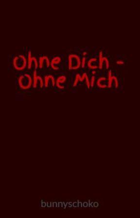 Ohne Dich - Ohne Mich by bunnyschoko