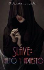 Slave: Alto y apuesto by EnNombreDeLaMuerte
