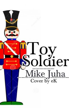 Toy Soldier (Complete) by mikejuha