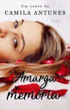 Amarga Memória  by Camila-Antunes