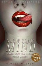 Blow Your Mind (Completo) by NicoleMezadri0