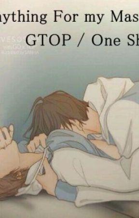 Anything For my Master! [GTop / One Shot] by baobei__pakiul