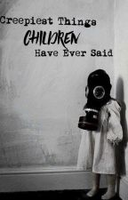 Creepiest things children have ever said. (Nederlands)  by Avadakadavra-