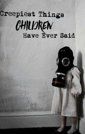 Creepiest things children have ever said. (Nederlands) by Avadakadavra-