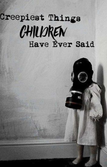 Creepiest things children have ever said. (Nederlands)