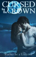 Cursed by the Crown (18+) by Rather_Be_A_Unicorn