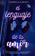 El Lenguaje De Tu Amor. by GabrielaABravo