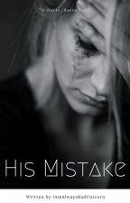 His mistake ✔️ by IAmAlwaysBadUnicorn