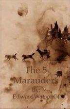 The 5 Marauders-Harry Potter Fan Fiction by EdwardWatson04