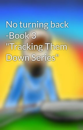 "No turning back -Book 3 ""Tracking Them Down Trilogies"" by CreativelyCrafty"