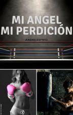 MI ÁNGEL  Y MI PERDICIÓN by andreasfm12