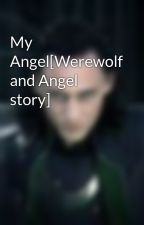My Angel[Werewolf and Angel story] by 7th_Avenger_IceGurl