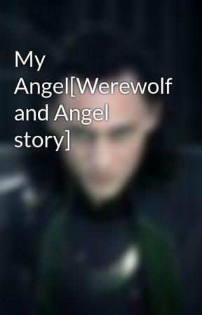 My Angel[Werewolf and Angel story] - Wattpad