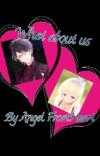 What about us by Angel_FrostHeart