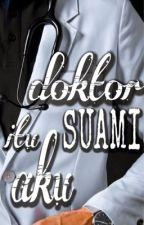 Doktor Itu Suami Aku by _nzzzr