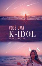 Você Uma K-Idol by E-SanSXxxx