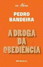 A Droga da Obediência - Pedro Bandeira by Bih_dos_Santooss
