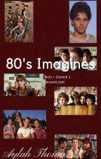 80's Imagines by XxBabygirlxX15
