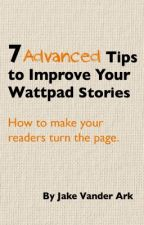 7 Advanced Tips to Improve Your Wattpad Stories by JakeVanderArk