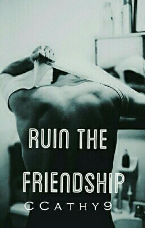 Ruin the friendship | LS |oneshot by CCathy9