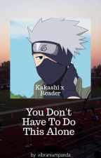 You Don't Have to Do This Alone (Kakashi x BadGirl!reader) Modern Au by VibraniumPanda