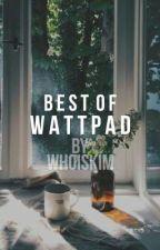 Best of wattpad by who_is_kim