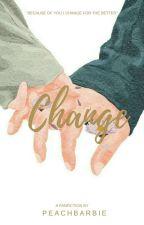 """CHANGE"" by peachbarbie"