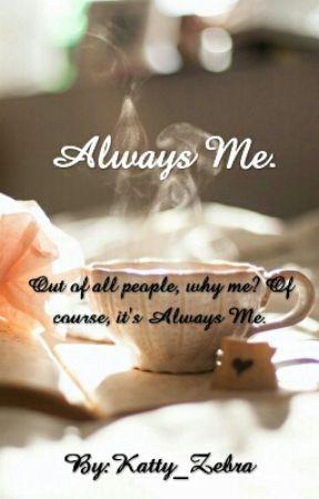 Always Me.  by Katty_Zebra