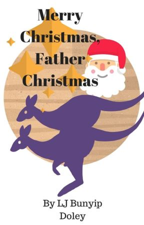 'MERRY CHRISTMAS, FATHER CHRISTMAS' by LjBunyipdoley