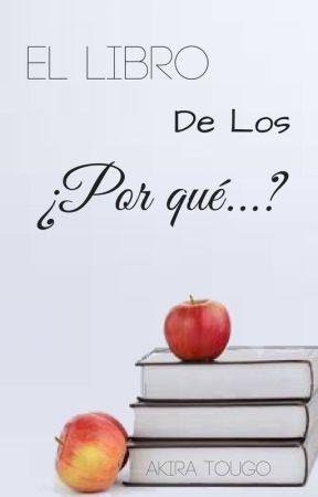 """El libro de los """"¿Por Qué...?"""" by SrtaJaz"""