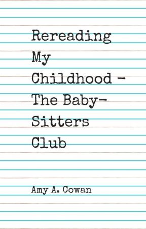 Rereading My Childhood: The Baby-Sitters Club by amyacowan