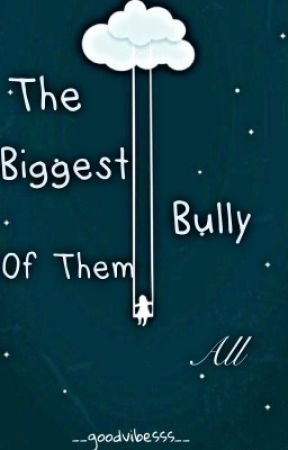 The Biggest Bully of Them All by __goodvibesss__