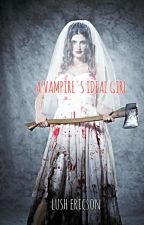 A Vampire's Ideal Girl (COMPLETED/PUBLISHED BY PHR) by LushEricsonPHR