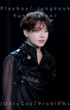 Playboy's Jungkook FF ( Completed) by IOnlyGot7Problems