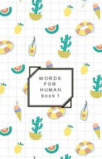 Words For Human book 1 ✔️ by magnummies-