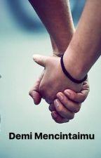 Demi Mencintaimu by CintaTeruna
