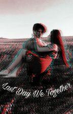 Last Day We Together by jwfnythsya