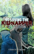 Re-LOVING The KIDNAPPER [COMPLETE] by Nilanjana07