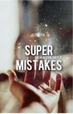 Super Mistakes by theheartdoesnotlie