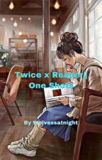 OneShot || Twice X Reader by Wolvessatnight
