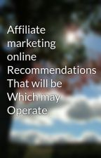 Affiliate marketing online Recommendations That will be Which may Operate by martin61rock