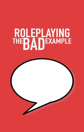 Roleplaying The Bad Example