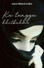 Ku Tunggu Khitbah Mu by auliafirdauskarim